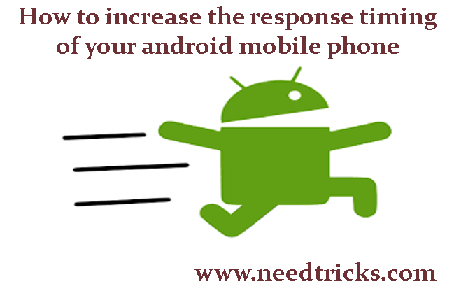 How to increase the response timing of your android mobile phone
