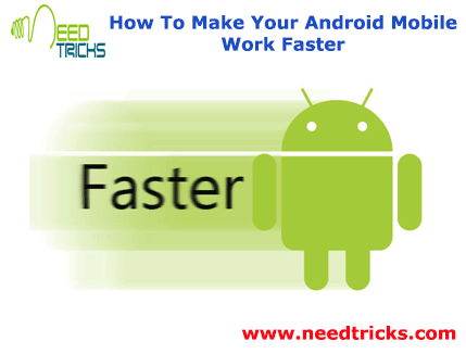 How To Make Your Android Mobile Work Faster